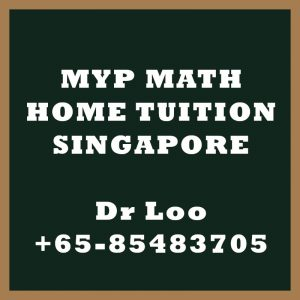 Middle Year Program MYP Maths Home Tuition Singapore