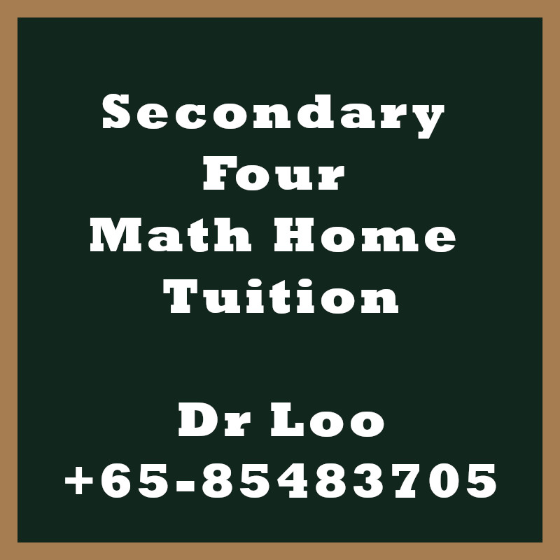 Secondary Four Math Home Tuition Singapore