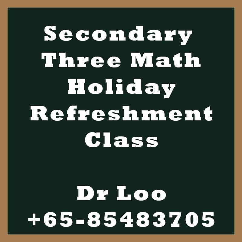Secondary Three Math Holiday Refreshment Class Singapore