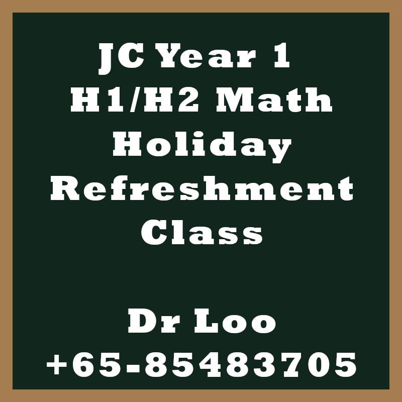 JC Year 1 H1 H2 Math Holiday Refreshment Class