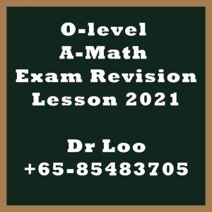 O-level A-Math Exam Revision Class 2021